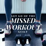 Let go of the missed workout guilt