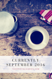 Currently September 2016 // The Krystal Diaries